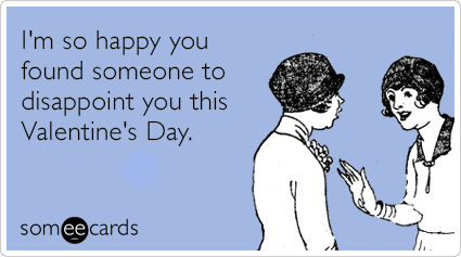 Op5z0elove-disappoint-date-valentines-day-ecards-someecards